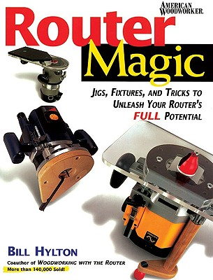 Image for Router Magic : Jigs, Fixtures, and Tricks to Unleash Your Routers Full Potential