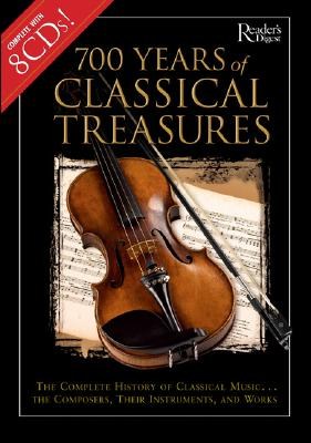 Image for 700 Years of Classical Treasures: The Complete History of Classical Music... The Composers, Their Instruments, and Works