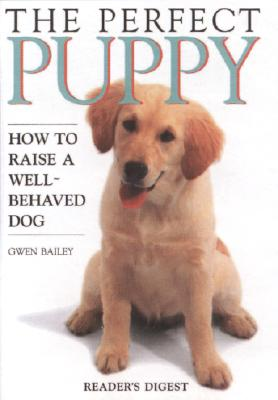 Image for The Perfect Puppy: How to Raise a Well-Behaved Dog
