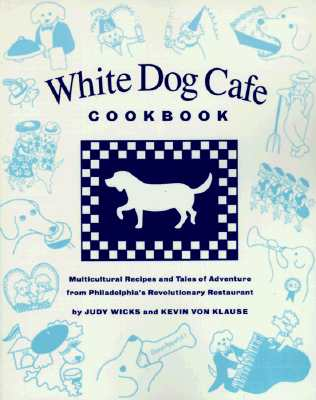 Image for White Dog Cafe Cookbook: Multicultural Recipes and Tales of Adventure from Philadelphia's Revolutionary Restaurant