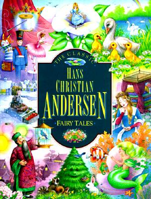 Image for The Classic Hans Christian Andersen Fairy Tales (Children's Storybook Classics)