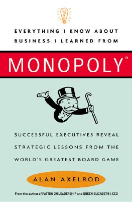 Image for Everything I Know About Business I Learned from Monopoly: Successful Executives Reveal Strategic Lessons from the World's Greatest Board Game