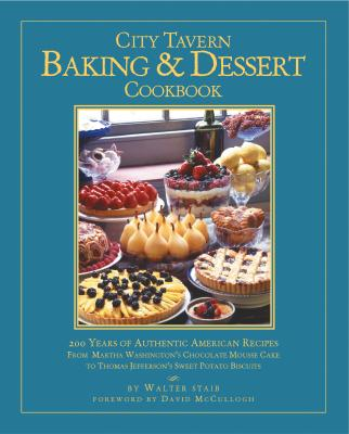Image for City Tavern Baking and Dessert Cookbook: 200 Years of Authentic American Recipes From Martha Washington's Chocolate Mousse Cake to Thomas Jefferson's Sweet Potato Biscuits