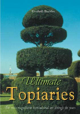 Image for Ultimate Topiaries: the Most Magnificent Horticultural Art through the Years