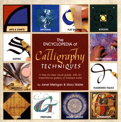 The Encyclopedia of Calligraphy Techniques, Mary Noble, Janet Mehigan