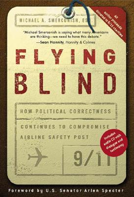 Image for Flying Blind: How Political Correctness Continues to Compromise Airline Safety Post 9/11