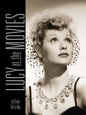 Image for Lucy at the Movies: The Complete Films of Lucille Ball