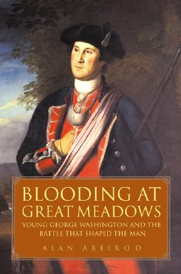 BLOODING AT GREAT MEADOWS : YOUNG GEORGE, ALAN AXELROD