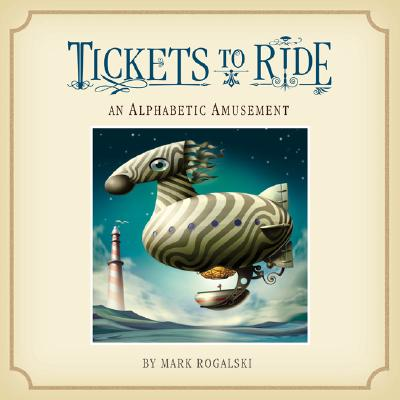 Tickets to Ride: An Alphabetic Amusement, Mark Rogalski
