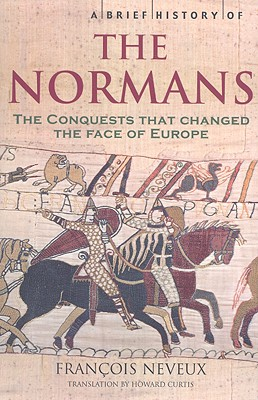 Image for A Brief History of the Normans: The Conquests That Changed the Face of Europe
