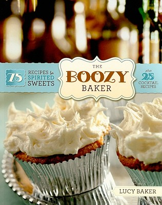 Image for Boozy Baker: 75 Recipes for Spirited Sweets