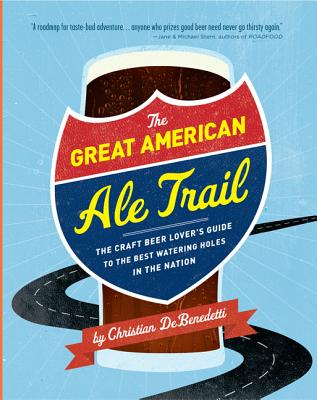 Image for Great American Ale Trail: The Craft Beer Lover's Guide to the Best Watering Holes in the Nation