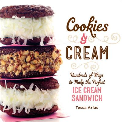 Image for Cookies & Cream: Hundreds of Ways to Make the Perfect Ice Cream Sandwich