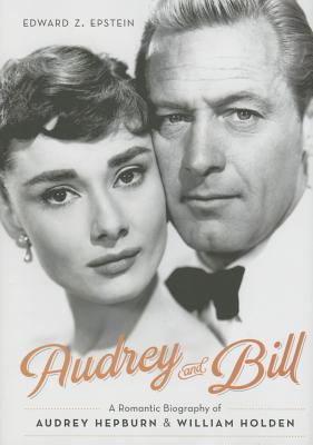 Image for Audrey and Bill: A Romantic Biography of Audrey Hepburn and William Holden
