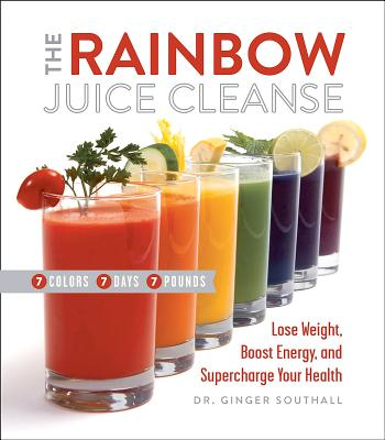 Image for The Rainbow Juice Cleanse: Lose Weight, Boost Energy, and Supercharge Your Health