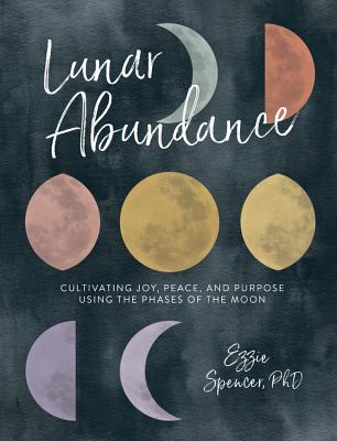 Image for Lunar Abundance: Cultivating Joy, Peace, and Purpose Using the Phases of the Moon
