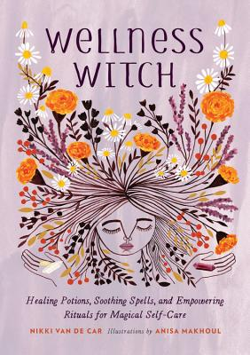 Image for Wellness Witch: Healing Potions, Soothing Spells, and Empowering Rituals for Magical Self-Care