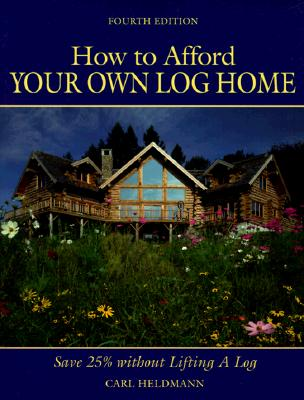 How to Afford Your Own Log Home (How to Afford a Log Home), Heldmann, Carl