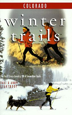 Image for Winter Trails Colorado: The Best Cross-Country Ski and Snowshoe Trails (Winter Trails Series)