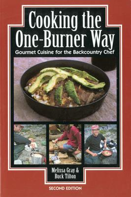 Image for Cooking the One Burner Way: Gourmet Cuisine for the Backcountry Chef, 2nd Edition