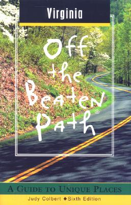 Virginia Off the Beaten Path®: A Guide to Unique Places (Off the Beaten Path Series), Colbert, Judy