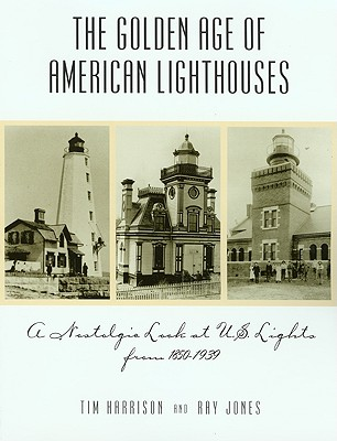 Image for The Golden Age of American Lighthouses: A Nostalgic Look at U.S. Lights from 1850 to 1939 (Lighthouse Series)