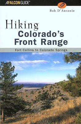 Hiking Colorado's Front Range: Fort Collins to Colorado Springs, Bob D'Antonio