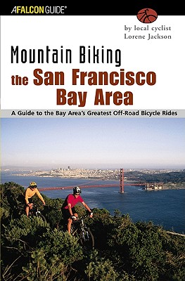Mountain Biking the San Francisco Bay Area: A Guide To The Bay Area's Greatest Off-Road Bicycle Rides (Regional Mountain Biking Series), Jackson, Lorene