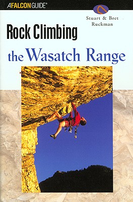 Image for Rock Climbing the Wasatch Range (Regional Rock Climbing Series)