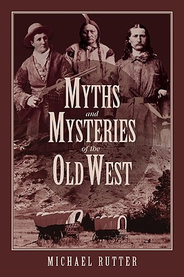 Myths and mysteries of the old West, Rutter, Michael