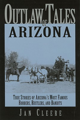 Image for Outlaw Tales of Arizona: True Stories of Arizona's Most Famous Robbers, Rustlers, and Bandits (Outlaw Tales Series)