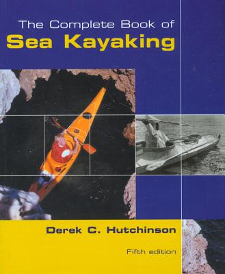 The Complete Book of Sea Kayaking 5th Edition, Derek C. Hutchinson (Author)