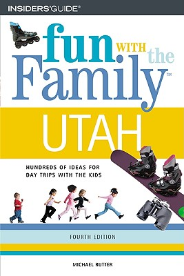 Fun With the Family in Utah : Hundreds of Ideas for Day Trips With the Kids, MICHAEL RUTTER