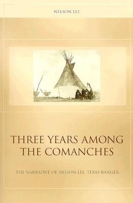 Image for Three Years Among the Comanches: The Narrative of Nelson Lee, Texas Ranger