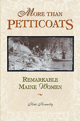 More than Petticoats: Remarkable Maine Women (More than Petticoats Series), Kate Kennedy
