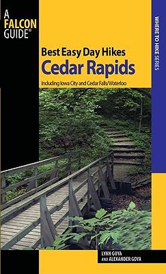 Best Easy Day Hikes Cedar Rapids: Including Iowa City And Cedar Falls/Waterloo (Best Easy Day Hikes Series), Goya, Lynn; Goya, Alexander