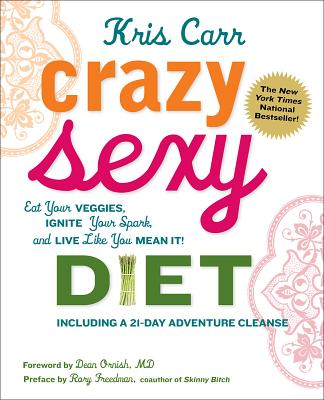 Image for Crazy Sexy Diet: Eat Your Veggies, Ignite Your Spark, And Live Like You Mean It!