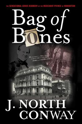 Image for Bag of Bones : The Sensational Grave Robbery of the Merchant Prince of Manhattan