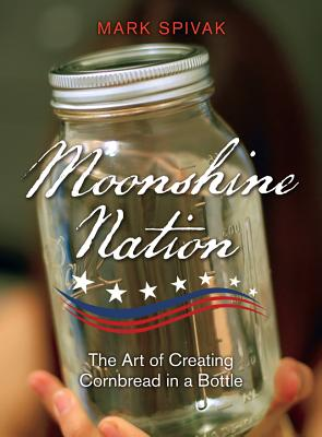 Image for Moonshine Nation: The Art of Creating Cornbread in a Bottle