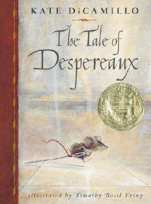 Image for TALE OF DESPEREAUX STORY OF A MOUSE, A PRINCESS, SOUP & SPOOL OF THREAD