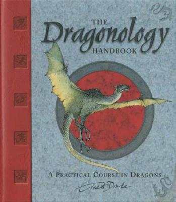 The Dragonology Handbook: A Practical Course in Dragons (Ologies), Drake, Dr. Ernest