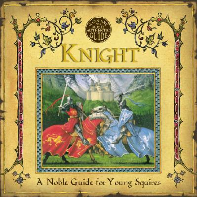 Image for A Genuine and Moste Authentic Guide: Knight: A Noble Guide for Young Squires (Genuine & Moste Authentic Guides)