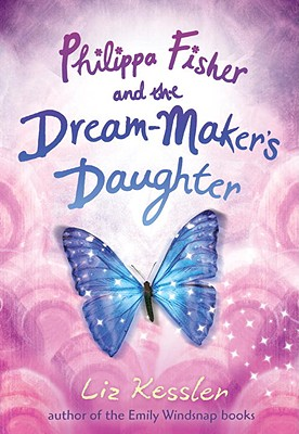 "Philippa Fisher and the Dream-Maker's Daughter, ""Kessler, Liz"""