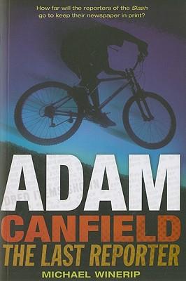 Adam Canfield: The Last Reporter (Adam Canfield of the Slash), Winerip, Michael