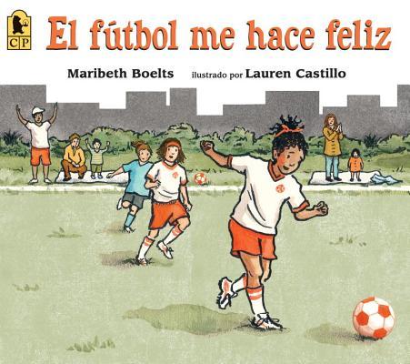 El fútbol me hace feliz (Spanish Edition), Boelts, Maribeth