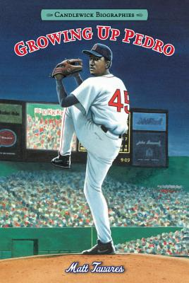 Image for Growing Up Pedro: Candlewick Biographies: How the Martinez Brothers Made It from the Dominican Republic All the Way to the Major Leagues