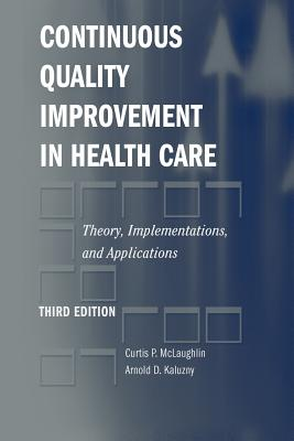 Continuous Quality Improvement in Healthcare, McLaughlin, Curtis;Kaluzny, Arnold D.