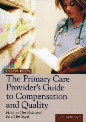 Image for The Primary Care Provider's Guide to Compensation and Quality: How to Get Paid and Not Get Sued