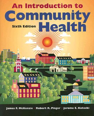 An Introduction to Community Health, McKenzie, James F.; Pinger, Robert R.; Kotecki, Jerome E.