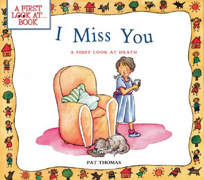 I Miss You: A First Look at Death, Thomas, Pat; Harker, Leslie [Illustrator]